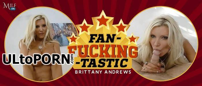 MilfVR.com: Brittany Andrews - Fan-Fucking-Tastic [11.6 GB / UltraHD 4K / 2300p] (Oculus)